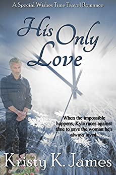 His Only Love (Special Wishes Time Travel Romance Book 1) by [James, Kristy K]
