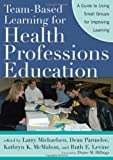 Team-Based Learning for Health Professions Education: A Guide to Using Small Groups for Improving Learning