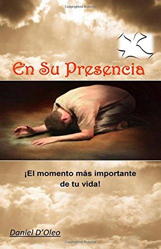 En su presencia: El momento mas importante de tu vida (Spanish Edition) [Daniel D'Oleo] (Tapa Blanda)