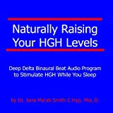 Naturally Raising Your HGH Levels Deep Delta Binaural Beat Program to Stimulate HGH While You Sleep