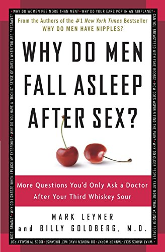 Why Do Men Fall Asleep After Sex?: More Questions You'd Only Ask a Doctor After Your Third Whiskey Sour by Three Rivers Press