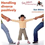 Handling Divorce Positively: Sue Atkins, the Parenting Coach | Sue Atkins