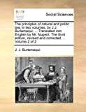 The Principles of Natural and Politic Law, in Two Volumes, by J J Burlamaqui, Translated into English by Mr Nugent the Third Edition, Revised, Jean-Jacques Burlamaqui, 1140786636