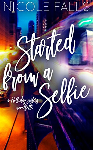 Started From a Selfie (Holliday Sisters Book 3)