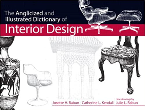 Attirant Anglicized And Illustrated Dictionary Of Interior Design, The (Fashion  Series) 1st Edition, Kindle Edition