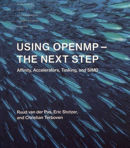 Using OpenMP―The Next Step: Affinity, Accelerators, Tasking, and SIMD (Scientific and Engineering Computation) by The MIT Press