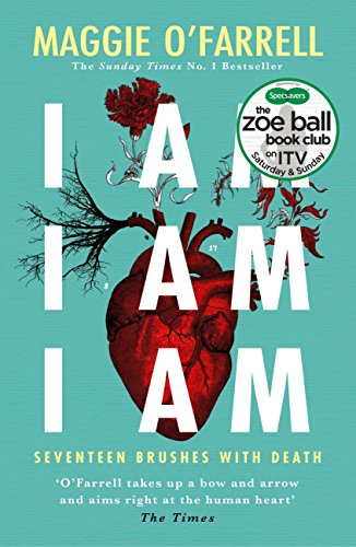 I Am, I Am, I Am: Seventeen Brushes With Death: The Breathtaking Number One...