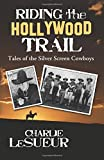 Riding the Hollywood Trail: Tales of the Silver Screen Cowboys (Volume 1)