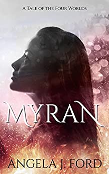 Myran: A Tale of the Four Worlds by [Ford, Angela J.]