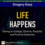 Life Happens: Saving On College, Divorce, Hospital, and Funeral Expenses | Gregory Karp