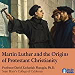 Martin Luther and the Origins of Protestant Christianity | Prof. David Zachariah Flanagin PhD
