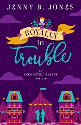 Royally in Trouble (An Enchanted Events Mystery Book 2) by [Jones, Jenny B.]