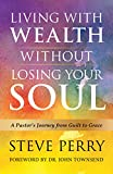 img - for Living With Wealth Without Losing Your Soul: A Pastor's Journey from Guilt to Grace book / textbook / text book