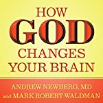 How God Changes Your Brain: Breakthrough Findings from a Leading Neuroscientist | Andrew Newberg, MD,Mark Robert Waldman