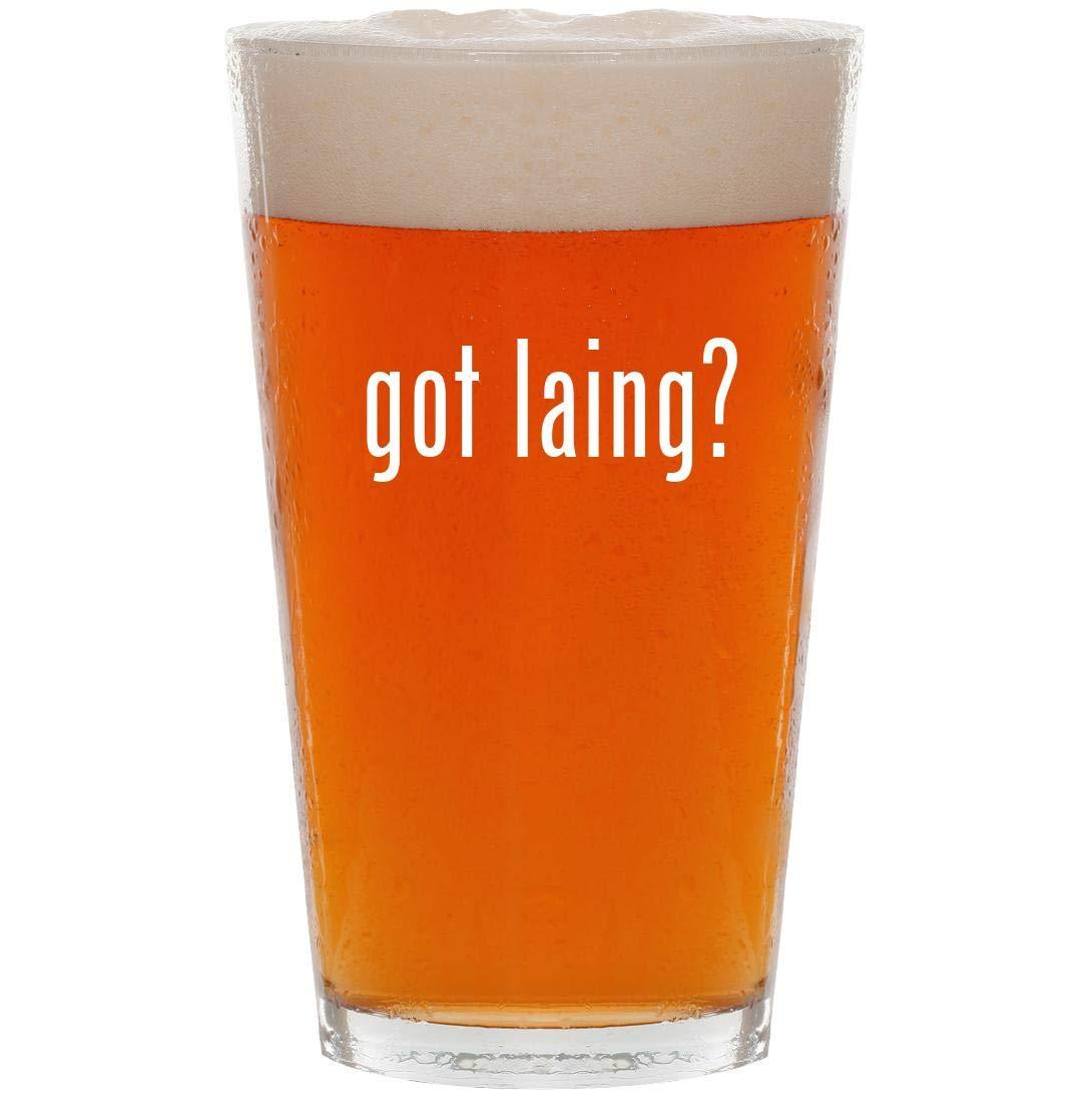 got laing? - 16oz Pint Beer Glass