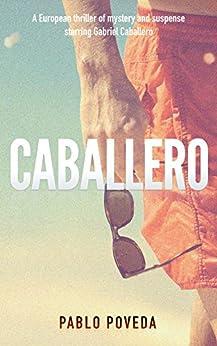 Caballero: A European thriller of mystery and suspense starring Gabriel Caballero (Detective crime beach thriller Book 1) by [Poveda, Pablo]