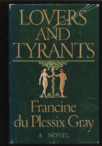 Lovers And Tyrants by Francine du Plessix Gray