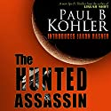 The Hunted Assassin Audiobook by Paul B Kohler Narrated by Scott Servheen