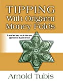Tipping with Origami Money Folds, Arnold Tubis, 0615867642