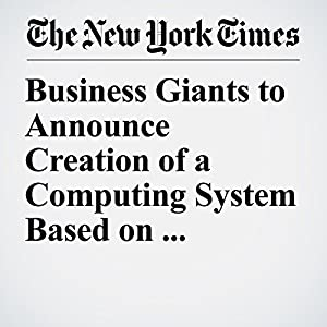 Business Giants to Announce Creation of a Computing System Based on Ethereum