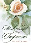 His Lordship's Chaperone, Shirley Marks, 1477811826