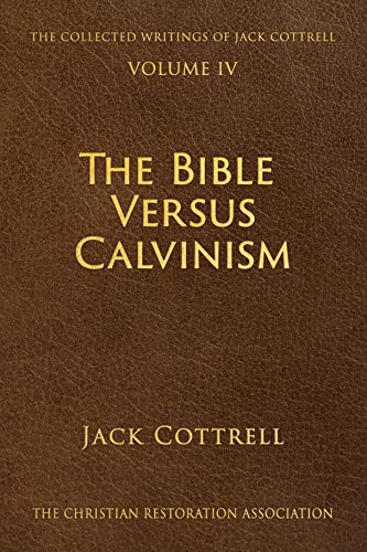 The Bible Versus Calvinism (The Collected Writings of Jack