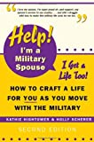 Help! I'm a Military Spouse--I Get a Life Too!: How to Craft a Life for You As You Move With the Military, Second Edition