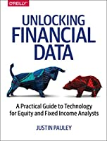 Unlocking Financial Data: A Practical Guide to Technology for Equity and Fixed Income Analysts Front Cover