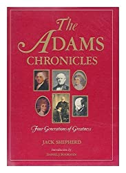 The Adams Chronicles: Four Generations of Greatness by Jack Shepherd (1976-06-03)
