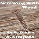 Screwing with Wood | Antonia Allupato