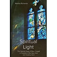 Spiritual Light: The Stained Glass of Marc Chagall in Pocantico Hills, New York and Tudeley, Kent