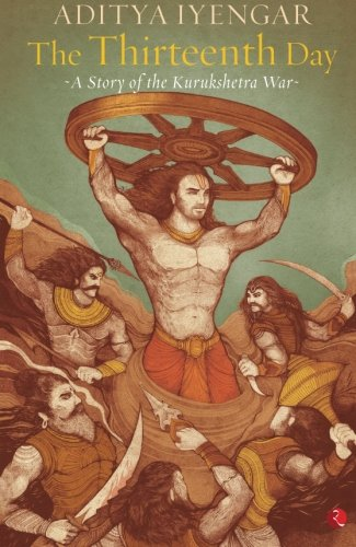 The Thirteenth Day: A Story of the Kurukshetra War