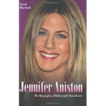 Jennifer Aniston: The Biography of Hollywood's Sweetheart