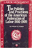History of the Labor Movement in the United States Vol. 3 : The Policies and Practices of the AFL, 1900-1909, Foner, Philip S., 0717803899