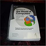 img - for Welcome to the World of Computers: The Easy, Fun Way to Learn How To Use a Computer with Hands-on Projects That Fit Your Daily Life book / textbook / text book