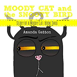 Moody Cat and the Snooty Bird (Diary of a Moody Cat Book 3) by [Gatton, Amanda]