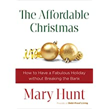 The Affordable Christmas: How to Have a Fabulous Holiday without Breaking the Bank
