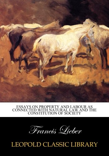 Download Essays on property and labour as connected with natural law and the constitution of society pdf epub