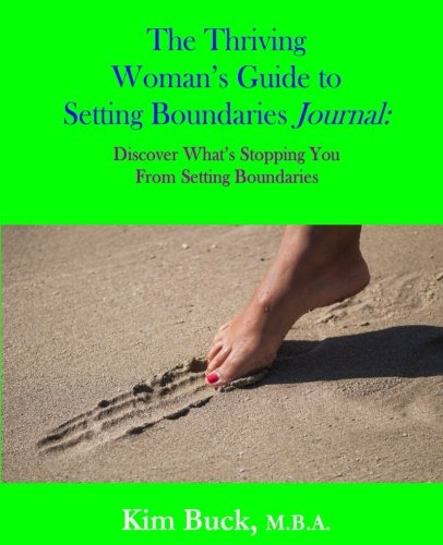 The Thriving Woman's Guide to Setting Boundaries Journal: Discover What's Stopping You From Setting Boundaries (Volume 3)