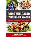 Cómo Adelgazar y Mantenerse Delgada: Y cómo hacer adelgazar y mantener delgada a su familia (Nutrición y Salud) (Spanish Edition)