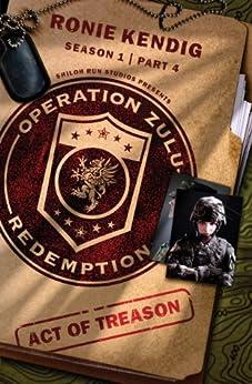Operation Zulu Redemption: Act of Treason - Part 4 (Operation Zulu Redemption Season 1) by [Kendig, Ronie]