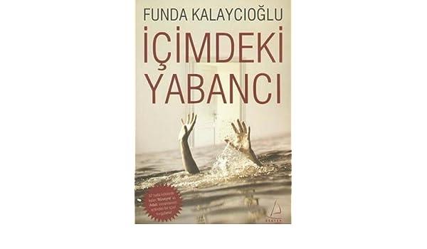 Icimdeki Yabanci: Funda Kalaycioglu: 9789944298452: Amazon ...