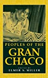 Peoples of the Gran Chaco, Elmer S. Miller, 0897895320