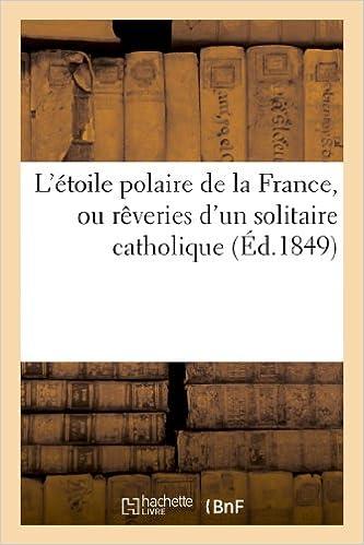L étoile polaire de la France, ou rêveries d un solitaire catholique sur 23149d6cb1ff