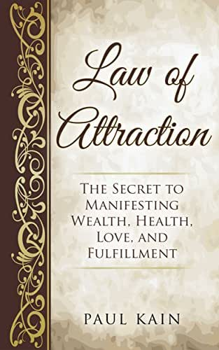 Law of Attraction:The Secret to Manifesting Wealth, Health, Love, and Fulfillment (Law of Attraction, Positive Thinking, Abundance, Affirmations)