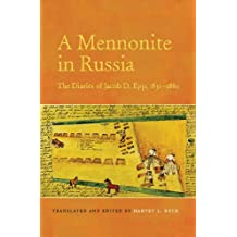 A Mennonite in Russia: The Diaries of Jacob D. Epp, 1851-1880 (Tsarist and Soviet Mennonite Studies)