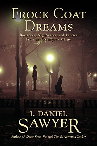 Frock Coat Dreams: Romances, Nightmares, and Fancies from the Steampunk - Fancy Fringe