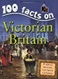 100 Facts Victorian Britain (100 Facts On...)