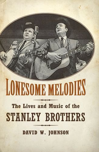 Download Lonesome Melodies: The Lives and Music of the Stanley Brothers (American Made Music) [Hardcover] [2013] First Edition Ed. David W. Johnson pdf epub