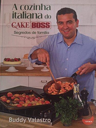 A Cozinha Italiana do Cake Boss. Segredos de Família